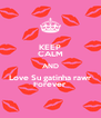 KEEP CALM AND Love Su gatinha rawr Forever - Personalised Poster A4 size