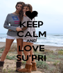 KEEP CALM AND LOVE SU'PRI - Personalised Poster A4 size