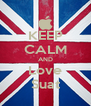 KEEP CALM AND Love Suat - Personalised Poster A4 size