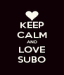 KEEP CALM AND LOVE SUBO - Personalised Poster A4 size