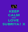 KEEP CALM AND LOVE  SUBRIYA! X - Personalised Poster A4 size