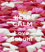 KEEP CALM AND Love  Subuhi  - Personalised Poster A4 size