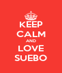 KEEP CALM AND LOVE SUEBO - Personalised Poster A4 size