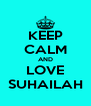 KEEP CALM AND LOVE SUHAILAH - Personalised Poster A4 size