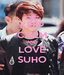KEEP CALM AND LOVE SUHO - Personalised Poster A4 size