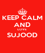 KEEP CALM AND LOVE  SUJOOD  - Personalised Poster A4 size