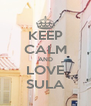 KEEP CALM AND LOVE SULA - Personalised Poster A4 size