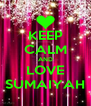 KEEP CALM AND LOVE SUMAIYAH - Personalised Poster A4 size
