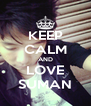KEEP CALM AND LOVE SUMAN - Personalised Poster A4 size
