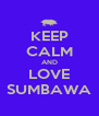 KEEP CALM AND LOVE SUMBAWA - Personalised Poster A4 size