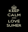 KEEP CALM AND LOVE SUMER - Personalised Poster A4 size