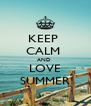 KEEP  CALM  AND  LOVE SUMMER - Personalised Poster A4 size