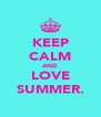 KEEP CALM AND LOVE SUMMER. - Personalised Poster A4 size