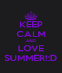 KEEP CALM AND LOVE SUMMER!:D - Personalised Poster A4 size