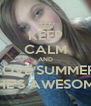 KEEP CALM AND LOVE SUMMER SHE'S AWESOME - Personalised Poster A4 size