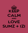 KEEP CALM AND LOVE SUMZ + IZI - Personalised Poster A4 size