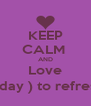 KEEP CALM   AND  Love Sun ( day ) to refreshing  - Personalised Poster A4 size