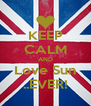 KEEP CALM AND Love Sun ..EVER! - Personalised Poster A4 size