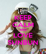 KEEP CALM AND LOVE SUNBUN - Personalised Poster A4 size
