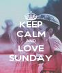 KEEP CALM AND LOVE SUNDAY - Personalised Poster A4 size