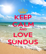 KEEP CALM AND LOVE SUNDUS - Personalised Poster A4 size