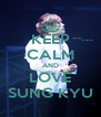 KEEP CALM AND LOVE SUNG KYU - Personalised Poster A4 size