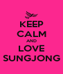 KEEP CALM AND LOVE SUNGJONG - Personalised Poster A4 size