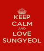 KEEP CALM AND LOVE SUNGYEOL - Personalised Poster A4 size
