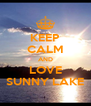 KEEP CALM AND LOVE SUNNY LAKE - Personalised Poster A4 size