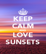 KEEP CALM AND LOVE SUNSETS - Personalised Poster A4 size