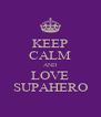 KEEP CALM AND LOVE SUPAHERO - Personalised Poster A4 size