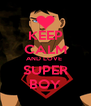 KEEP CALM AND LOVE  SUPER BOY - Personalised Poster A4 size