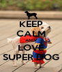 KEEP CALM AND  LOVE SUPER DOG - Personalised Poster A4 size