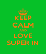 KEEP CALM AND LOVE SUPER IN - Personalised Poster A4 size