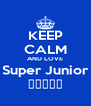 KEEP CALM AND LOVE Super Junior 슈퍼주니어 - Personalised Poster A4 size