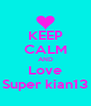 KEEP CALM AND Love Super kian13 - Personalised Poster A4 size