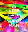 KEEP CALM AND LOVE SUPER MAN - Personalised Poster A4 size