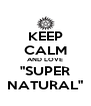 """KEEP CALM AND LOVE """"SUPER NATURAL"""" - Personalised Poster A4 size"""