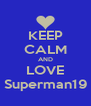 KEEP CALM AND LOVE Superman19 - Personalised Poster A4 size