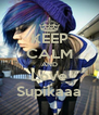KEEP CALM AND Love Supikaaa - Personalised Poster A4 size