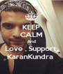 KEEP CALM And Love , Support  KaranKundra  - Personalised Poster A4 size