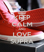 KEEP CALM AND LOVE SUPRA - Personalised Poster A4 size