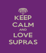 KEEP CALM AND LOVE SUPRAS - Personalised Poster A4 size