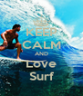 KEEP CALM AND Love Surf - Personalised Poster A4 size