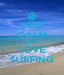 KEEP CALM AND LOVE SURFING - Personalised Poster A4 size