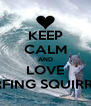KEEP CALM AND LOVE SURFING SQUIRRELS - Personalised Poster A4 size
