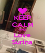 KEEP CALM AND Love Surina - Personalised Poster A4 size