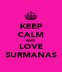 KEEP CALM AND LOVE  SURMANAS  - Personalised Poster A4 size