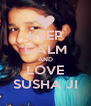 KEEP CALM AND LOVE SUSHA JI - Personalised Poster A4 size