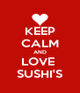 KEEP CALM AND LOVE  SUSHI'S - Personalised Poster A4 size